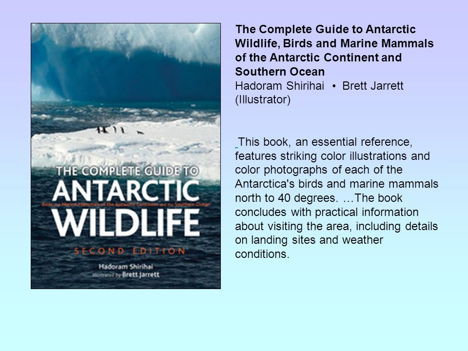 The Complete Guide to Antarctic Wildlife, Birds and Marine Mammals of the Antarctic Continent and Southern Ocean Hadoram Shirihai Brett Jarrett (Illus