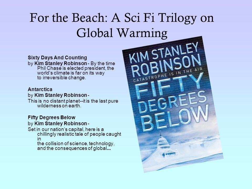 For the Beach: A Sci Fi Trilogy on Global Warming Sixty Days And Counting by Kim Stanley Robinson - By the time Phil Chase is elected president, the w