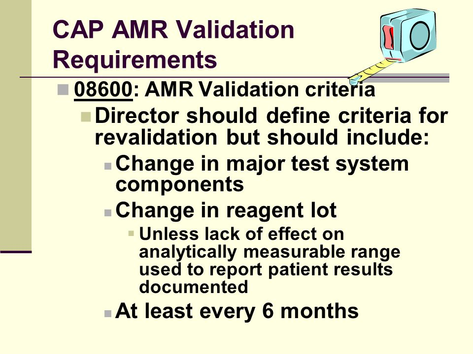 CAP AMR Validation Requirements 08600: AMR Validation criteria Director should define criteria for revalidation but should include: Change in major te