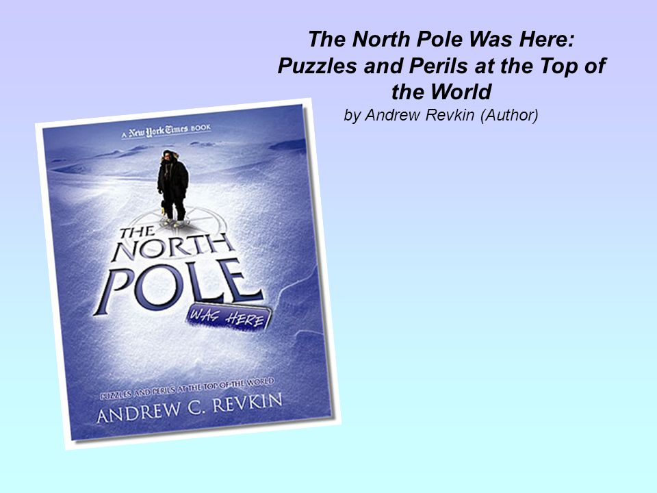 The North Pole Was Here: Puzzles and Perils at the Top of the World by Andrew Revkin (Author)