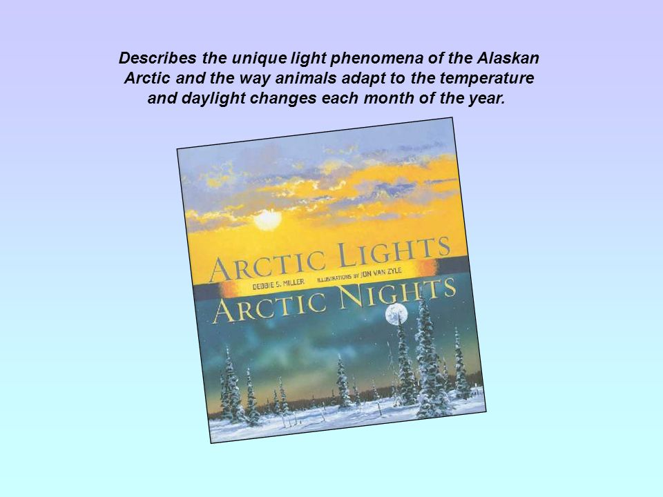 Describes the unique light phenomena of the Alaskan Arctic and the way animals adapt to the temperature and daylight changes each month of the year.