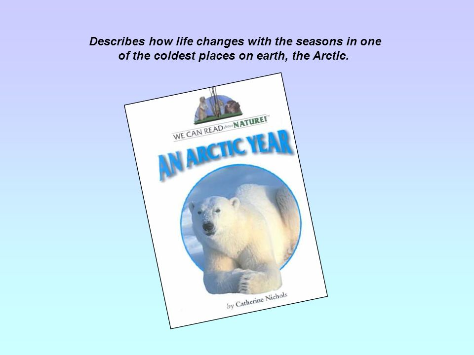 Describes how life changes with the seasons in one of the coldest places on earth, the Arctic.