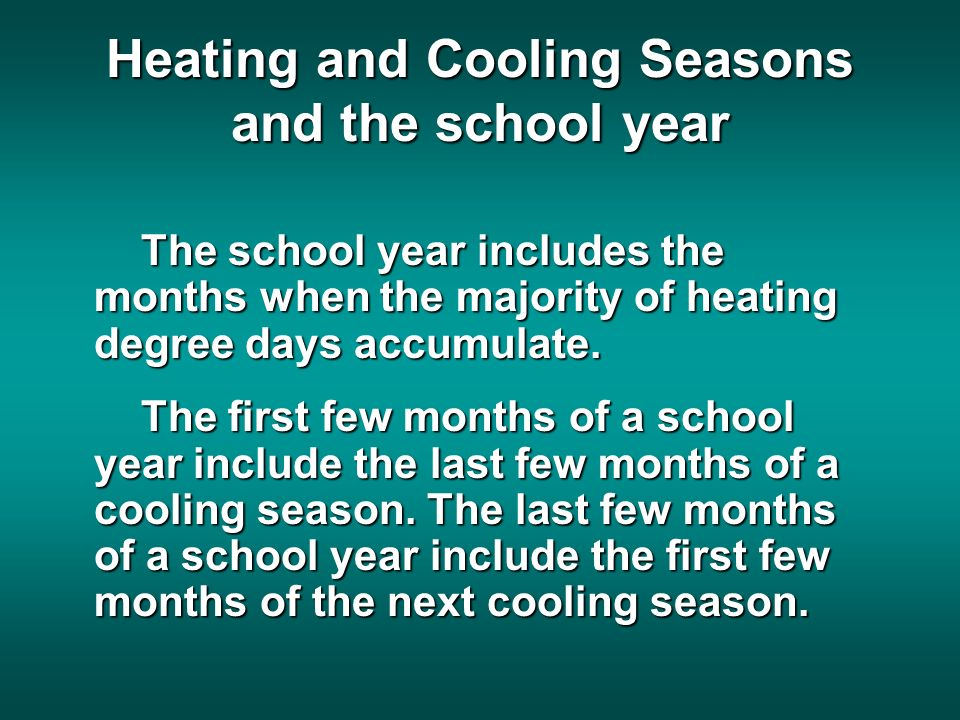 Heating and Cooling Seasons and the school year The school year includes the months when the majority of heating degree days accumulate.