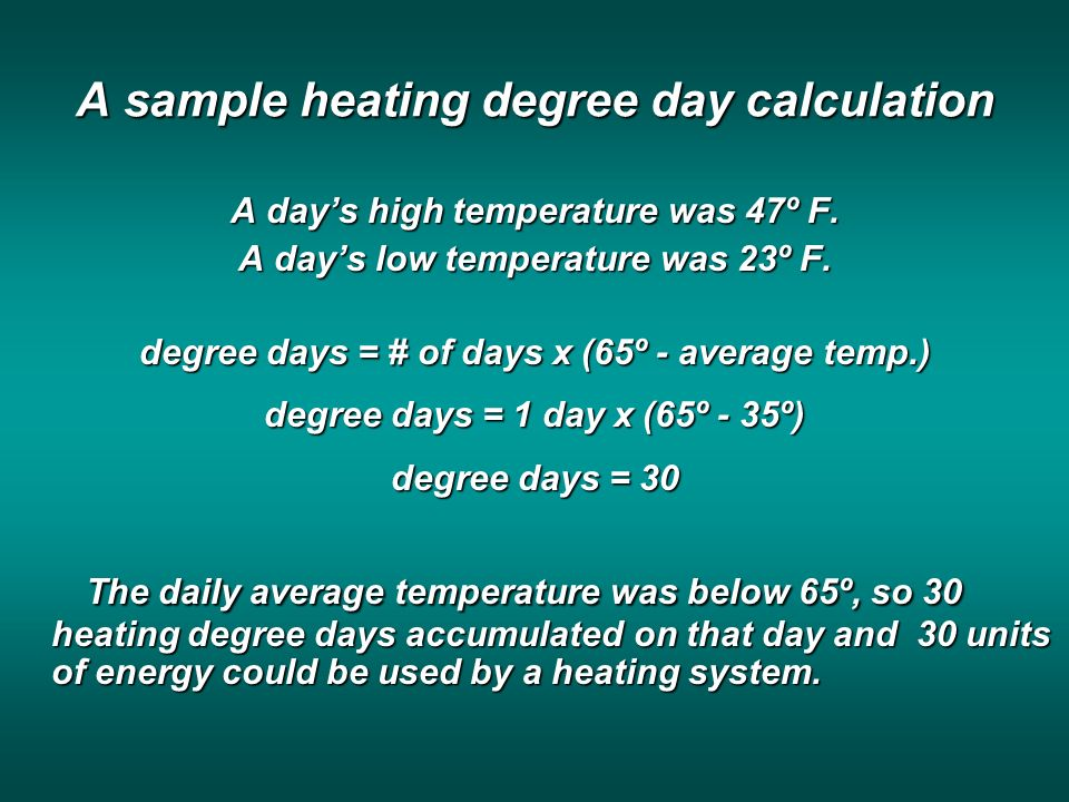 A sample heating degree day calculation A days high temperature was 47º F.