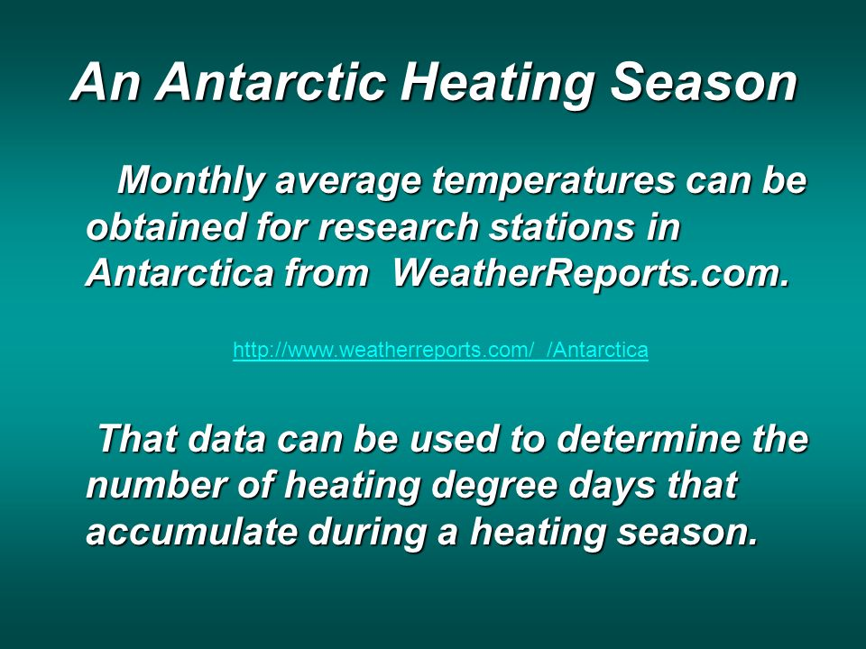 An Antarctic Heating Season Monthly average temperatures can be obtained for research stations in Antarctica from WeatherReports.com.