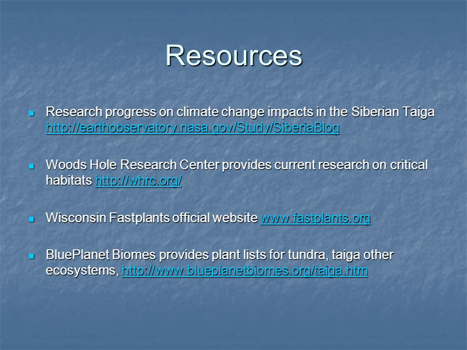Resources Research progress on climate change impacts in the Siberian Taiga http://earthobservatory.nasa.gov/Study/SiberiaBlog Research progress on cl