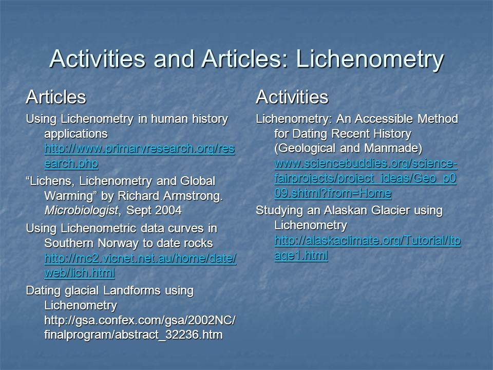 Activities and Articles: Lichenometry Articles Using Lichenometry in human history applications http://www.primaryresearch.org/res earch.php http://ww