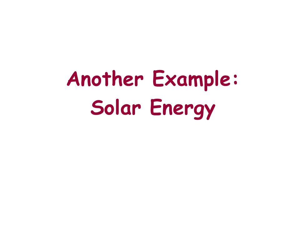 Another Example: Solar Energy