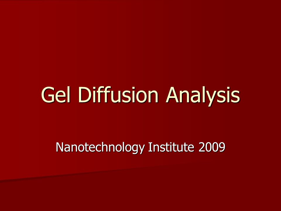 Gel Diffusion Analysis Nanotechnology Institute 2009