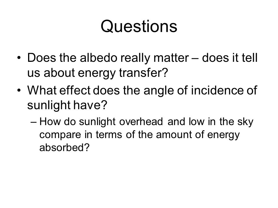 Questions Does the albedo really matter – does it tell us about energy transfer.
