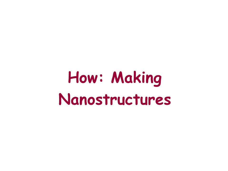 How: Making Nanostructures