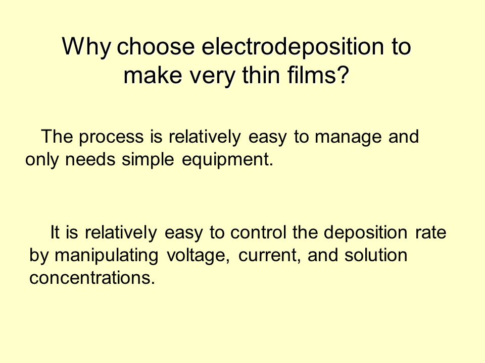 Why choose electrodeposition to make very thin films.