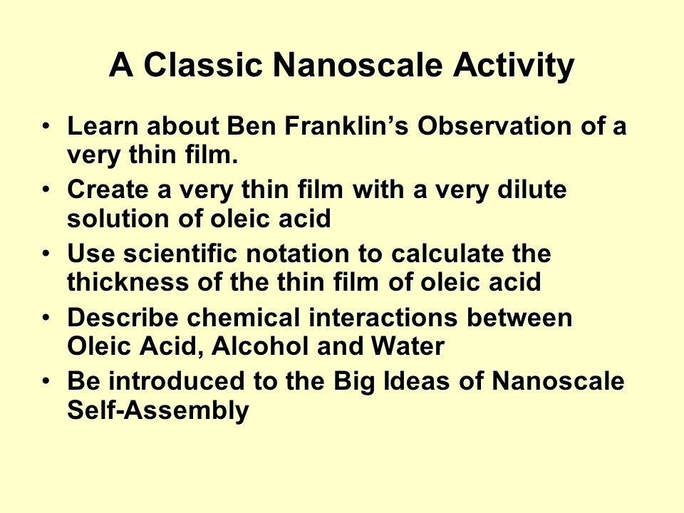 A Classic Nanoscale Activity Learn about Ben Franklins Observation of a very thin film.Learn about Ben Franklins Observation of a very thin film.