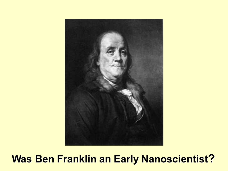 Was Ben Franklin an Early Nanoscientist