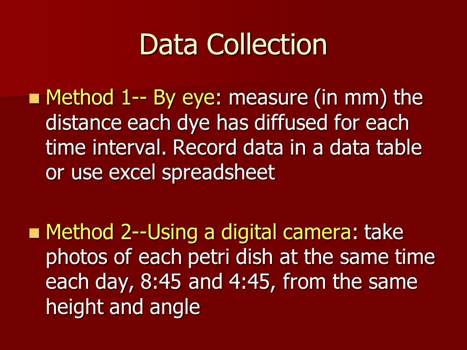 Data Collection Method 1-- By eye: measure (in mm) the distance each dye has diffused for each time interval.