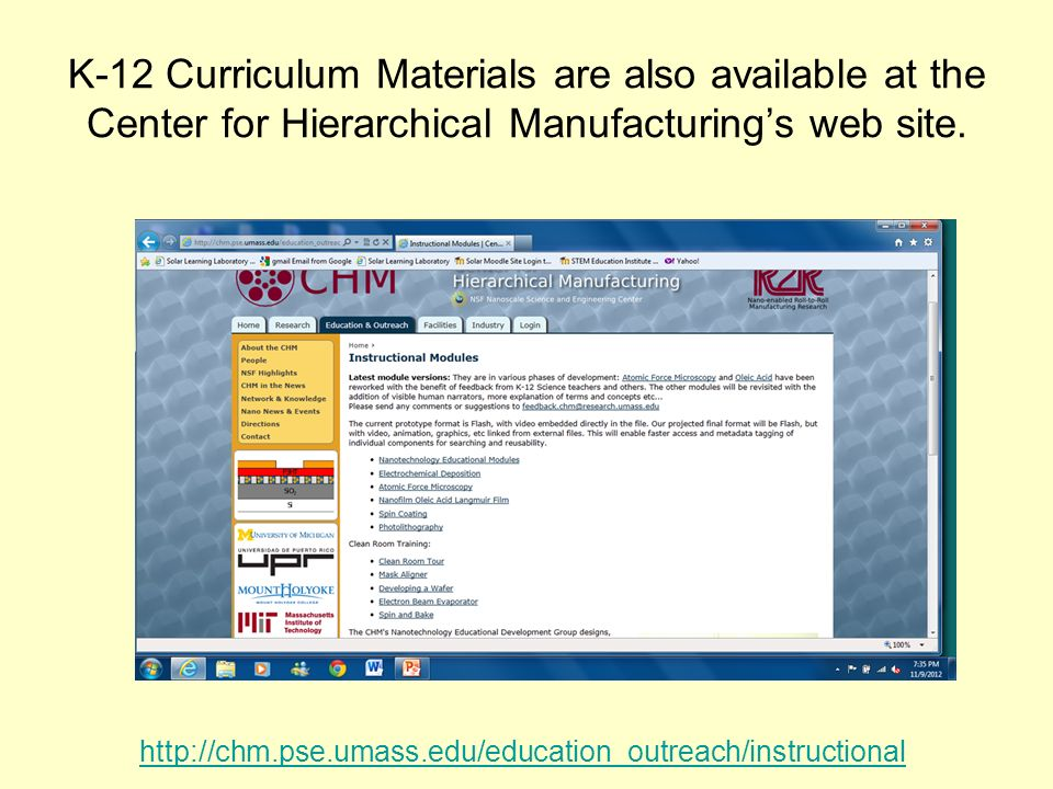 K-12 Curriculum Materials are also available at the Center for Hierarchical Manufacturings web site. http://chm.pse.umass.edu/education_outreach/instr