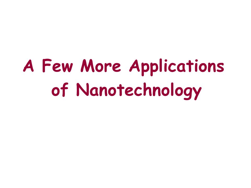 A Few More Applications of Nanotechnology