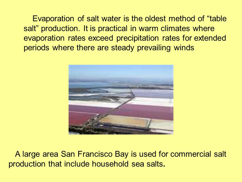 Evaporation of salt water is the oldest method of table salt production.