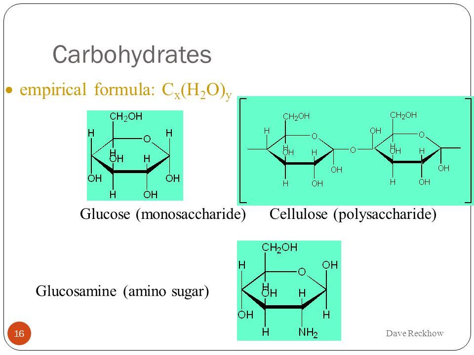 Carbohydrates empirical formula: C x (H 2 O) y empirical formula: C x (H 2 O) y Glucose (monosaccharide)Cellulose (polysaccharide) Glucosamine (amino