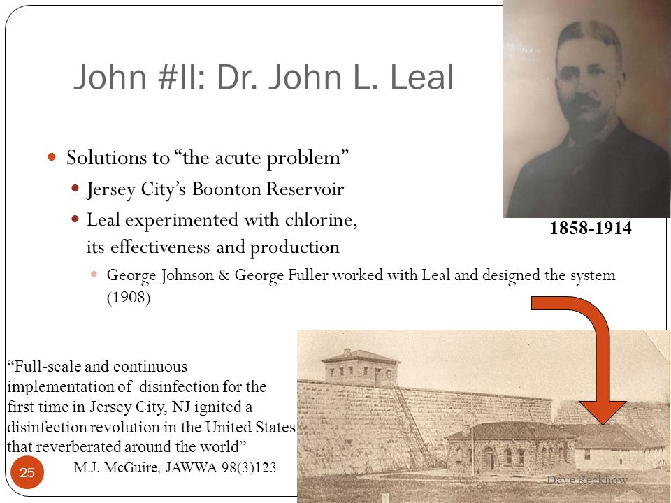 John #II: Dr. John L. Leal 25 Solutions to the acute problem Jersey Citys Boonton Reservoir Leal experimented with chlorine, its effectiveness and pro