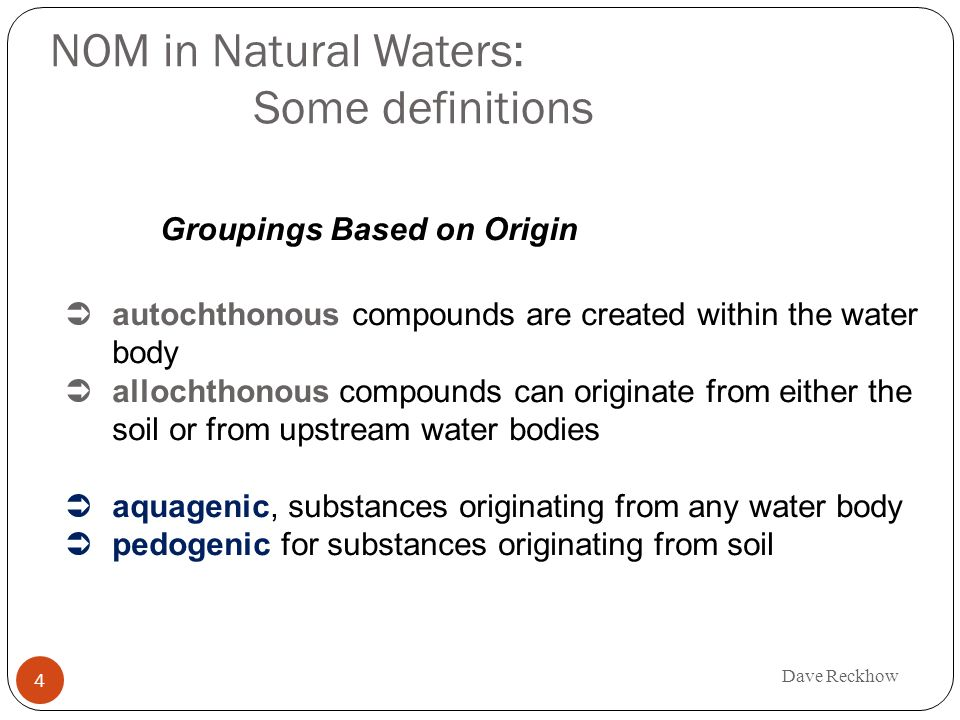 NOM in Natural Waters: Some definitions 4 Groupings Based on Origin autochthonous compounds are created within the water body allochthonous compounds