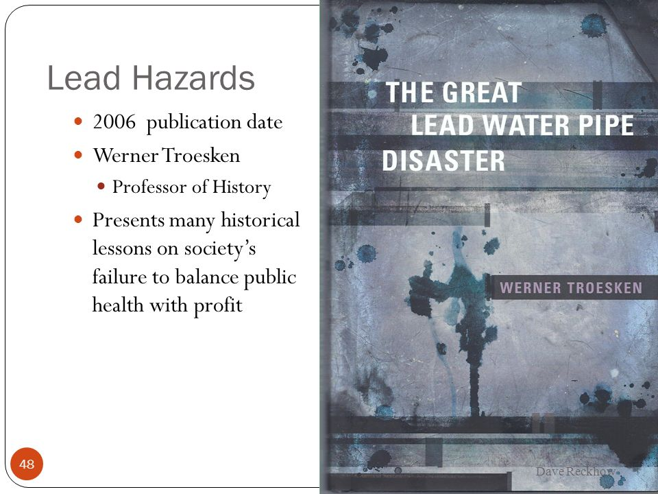 Lead Hazards 2006 publication date Werner Troesken Professor of History Presents many historical lessons on societys failure to balance public health