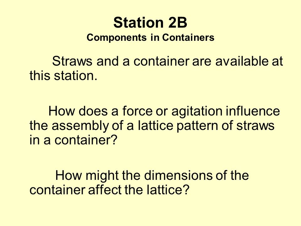 Station 2B Components in Containers Straws and a container are available at this station.