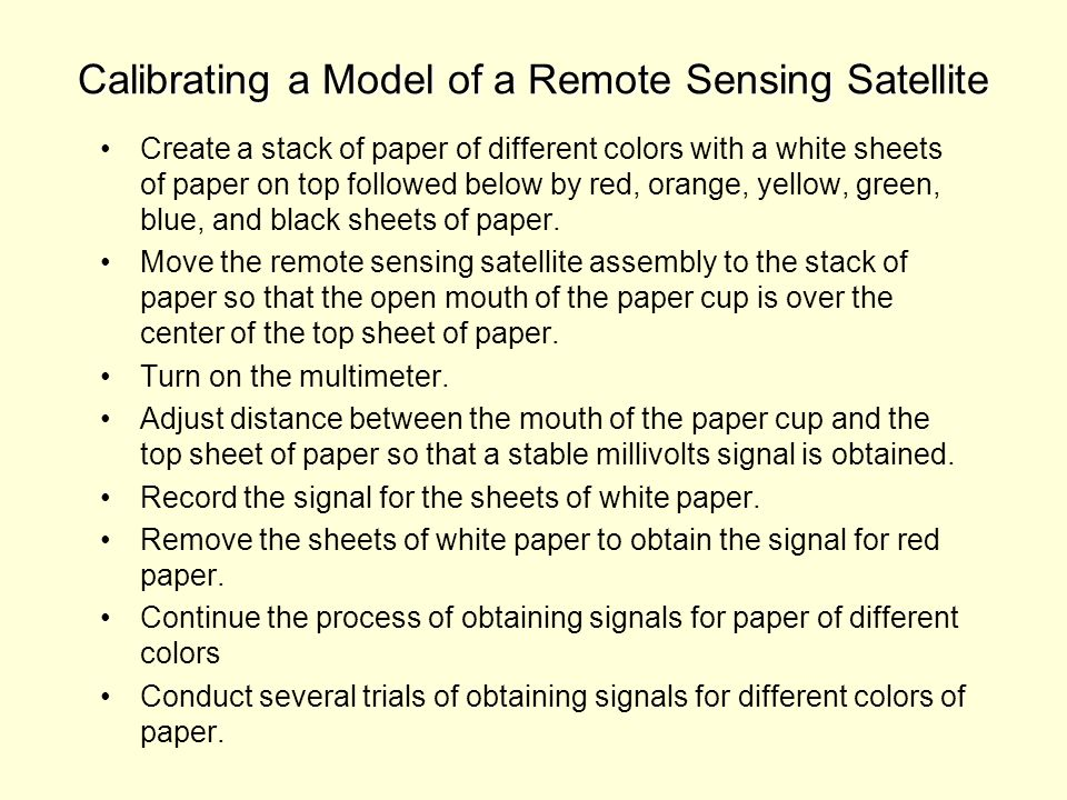 Calibrating a Model of a Remote Sensing Satellite Create a stack of paper of different colors with a white sheets of paper on top followed below by red, orange, yellow, green, blue, and black sheets of paper.