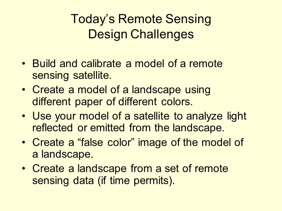 Todays Remote Sensing Design Challenges Build and calibrate a model of a remote sensing satellite.