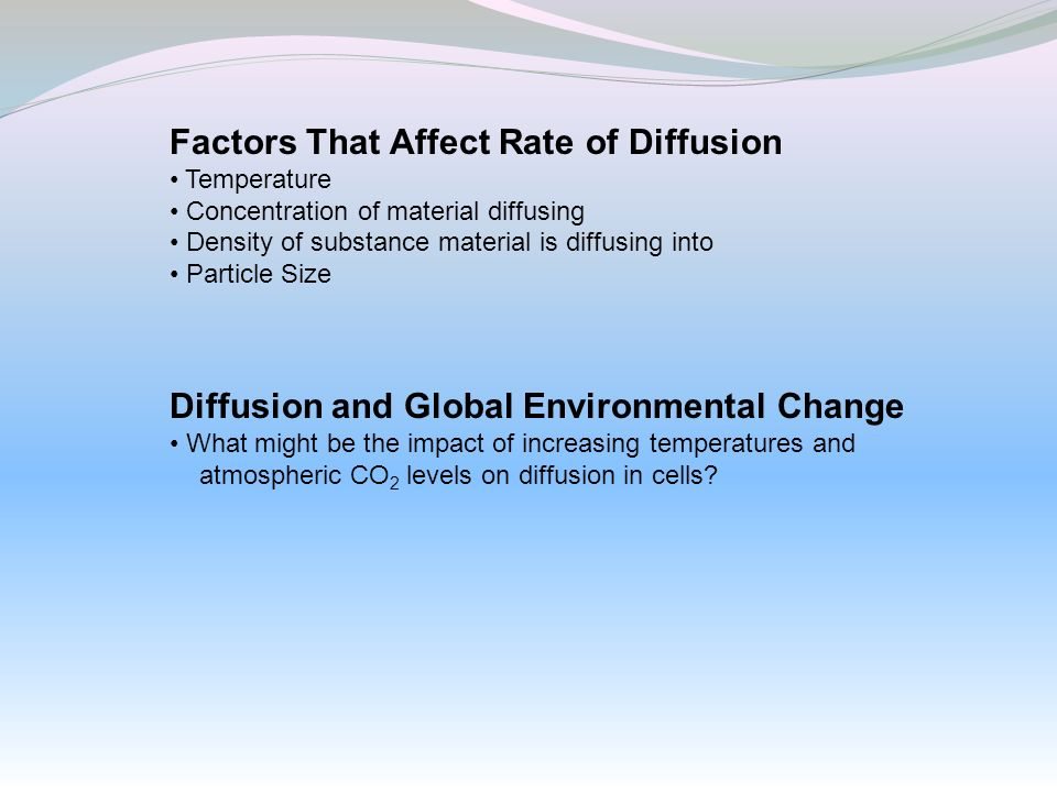 Factors That Affect Rate of Diffusion Temperature Concentration of material diffusing Density of substance material is diffusing into Particle Size Di