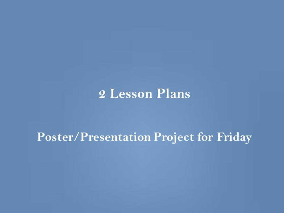 2 Lesson Plans Poster/Presentation Project for Friday