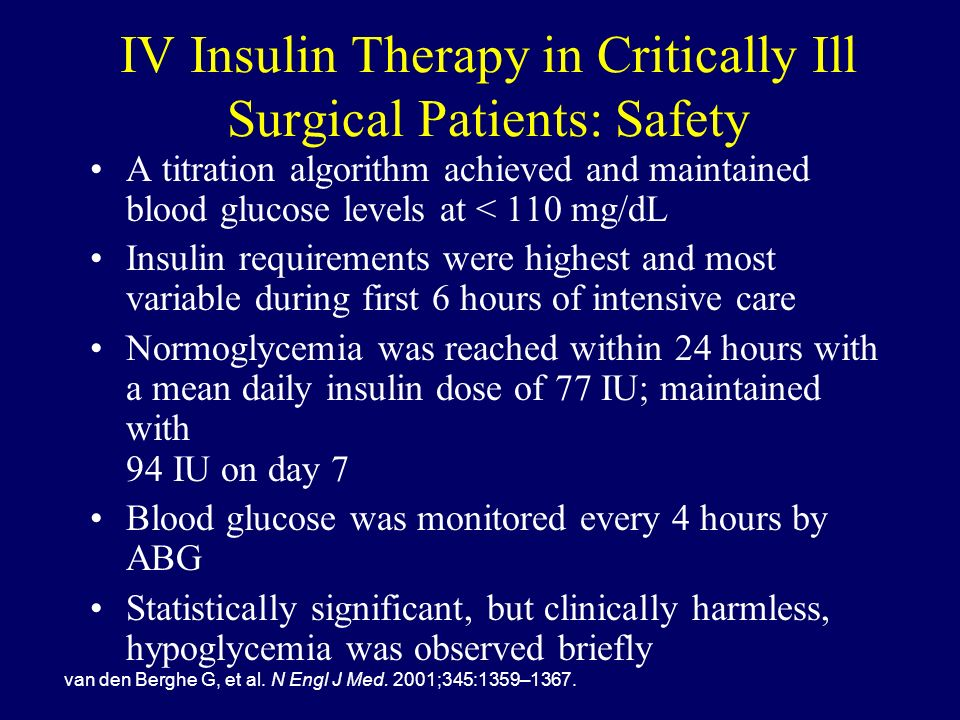 IV Insulin Therapy in Critically Ill Surgical Patients: Safety A titration algorithm achieved and maintained blood glucose levels at < 110 mg/dL Insul