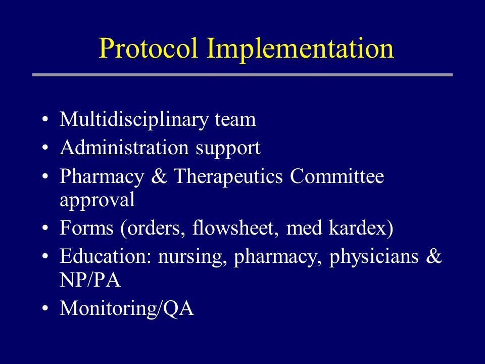 Protocol Implementation Multidisciplinary team Administration support Pharmacy & Therapeutics Committee approval Forms (orders, flowsheet, med kardex)