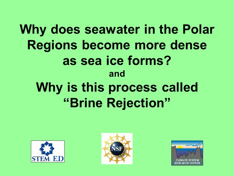 Why does seawater in the Polar Regions become more dense as sea ice forms? and Why is this process called Brine Rejection
