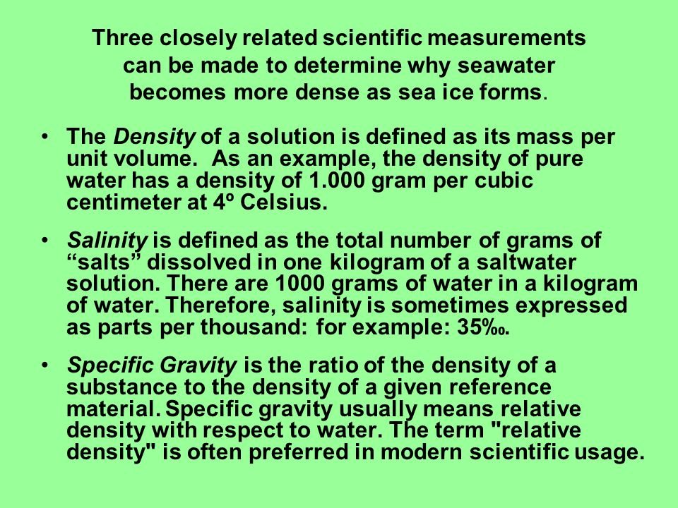 Three closely related scientific measurements can be made to determine why seawater becomes more dense as sea ice forms. The Density of a solution is