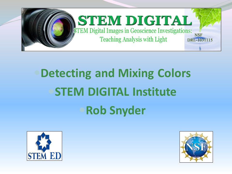 Detecting and Mixing Colors STEM DIGITAL Institute Rob Snyder