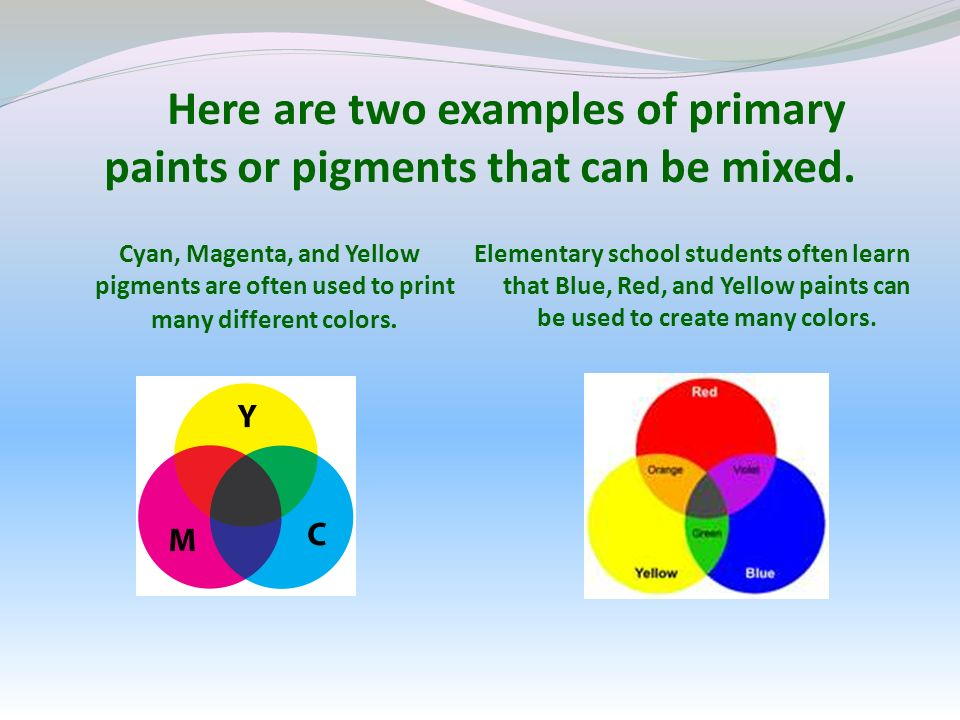 Here are two examples of primary paints or pigments that can be mixed.