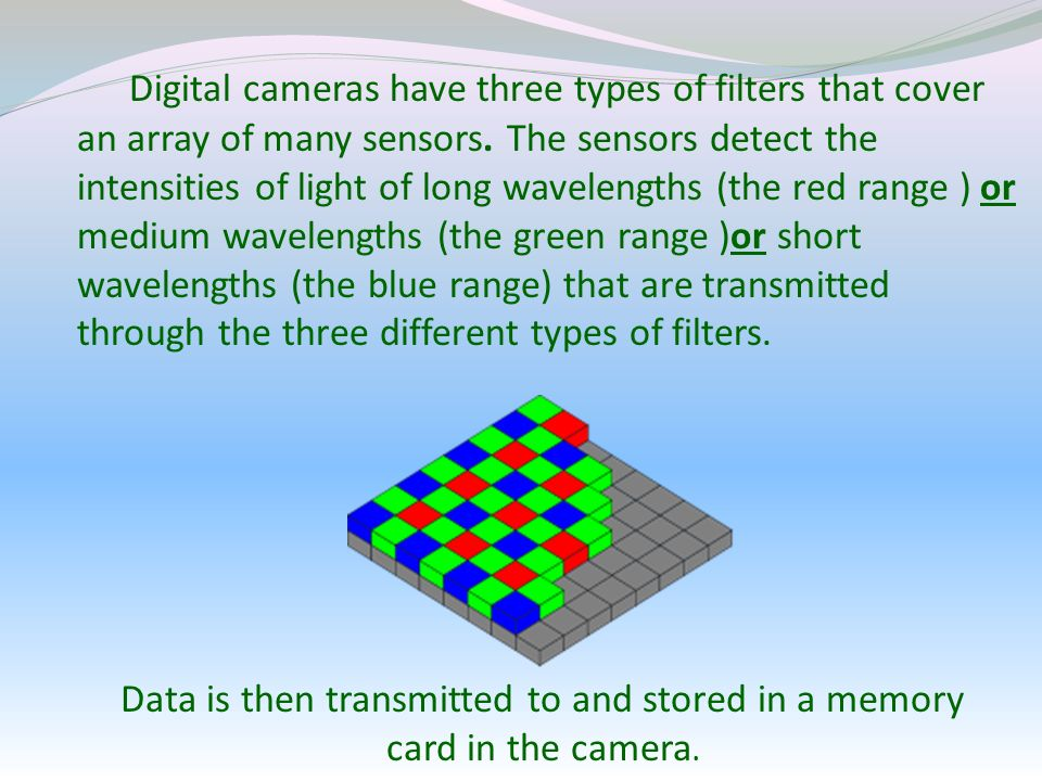 Digital cameras have three types of filters that cover an array of many sensors.