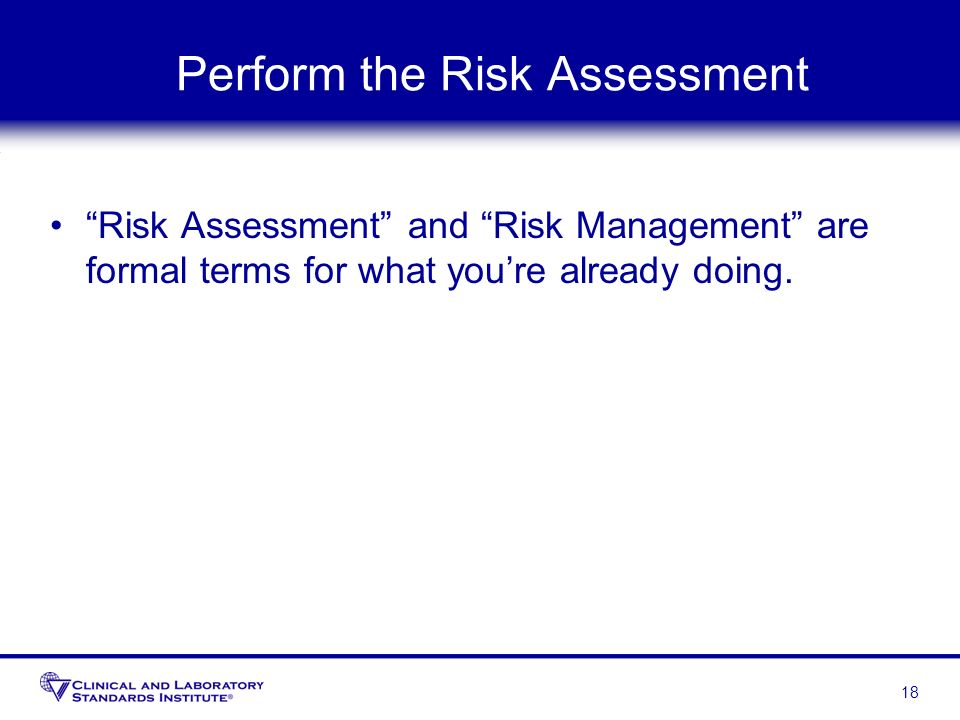 Perform the Risk Assessment Risk Assessment and Risk Management are formal terms for what youre already doing. 18