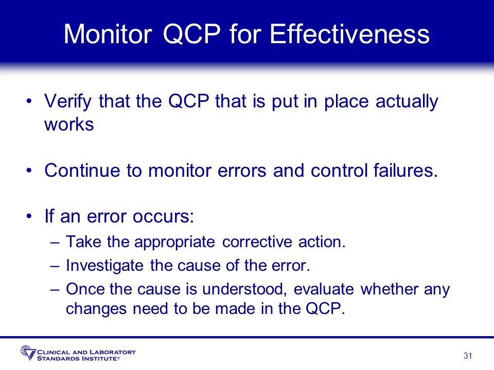 Monitor QCP for Effectiveness Verify that the QCP that is put in place actually works Continue to monitor errors and control failures. If an error occ