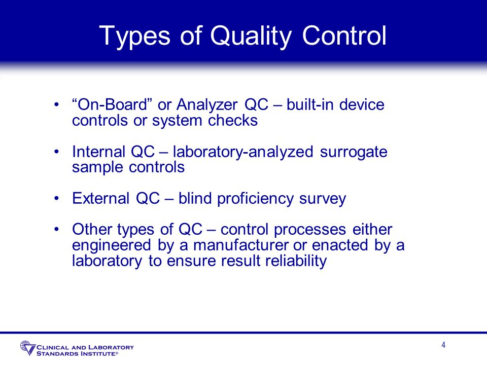 4 Types of Quality Control On-Board or Analyzer QC – built-in device controls or system checks Internal QC – laboratory-analyzed surrogate sample cont