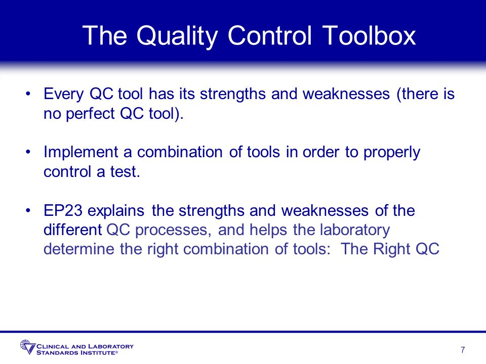 The Quality Control Toolbox Every QC tool has its strengths and weaknesses (there is no perfect QC tool). Implement a combination of tools in order to