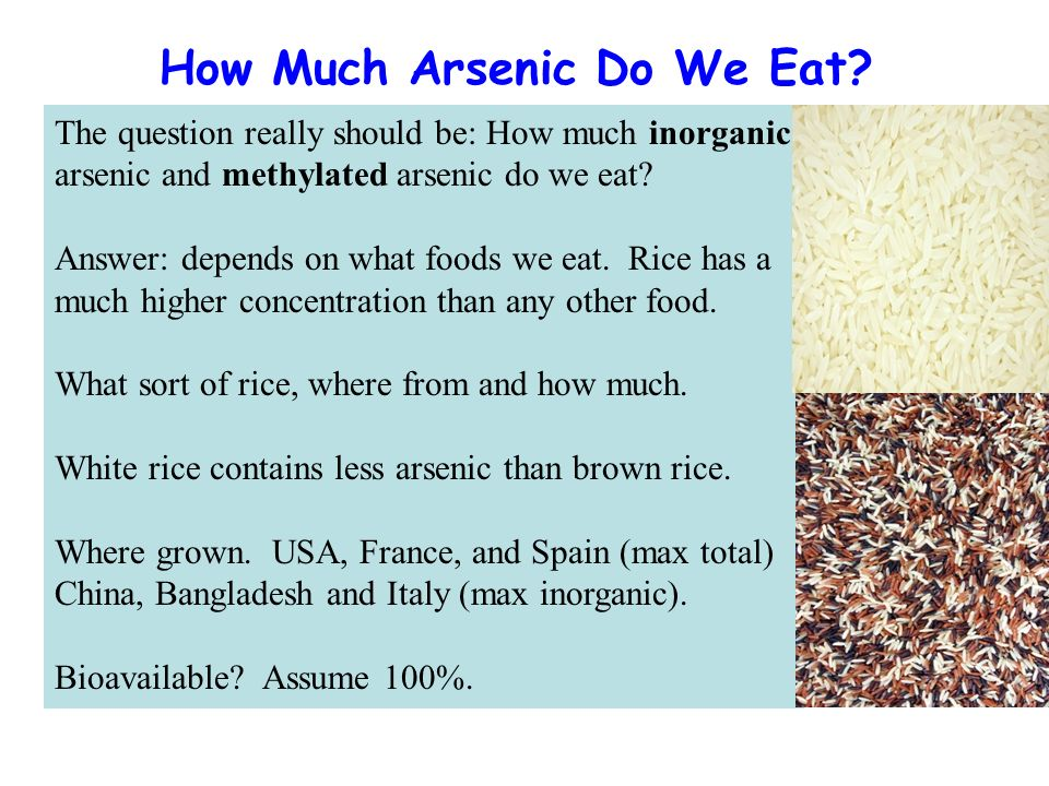 How Much Arsenic Do We Eat? The question really should be: How much inorganic arsenic and methylated arsenic do we eat? Answer: depends on what foods
