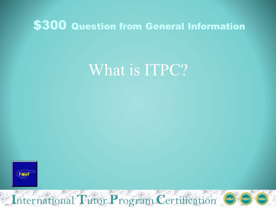 I nternational T utor P rogram C ertification $500 Answer from General Information They review ITPC program applications.