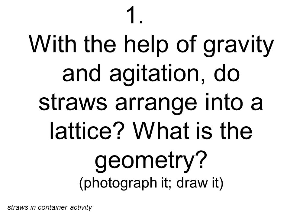 1. With the help of gravity and agitation, do straws arrange into a lattice.