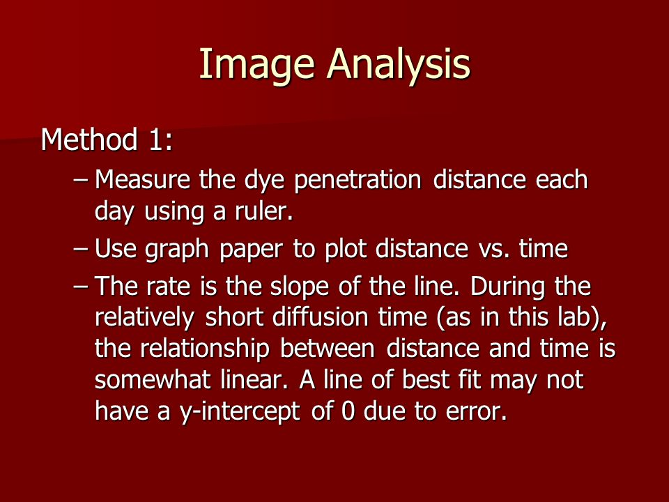 Image Analysis Method 1: –Measure the dye penetration distance each day using a ruler.