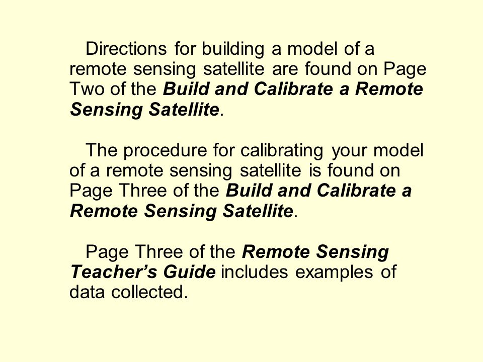 Directions for building a model of a remote sensing satellite are found on Page Two of the Build and Calibrate a Remote Sensing Satellite.