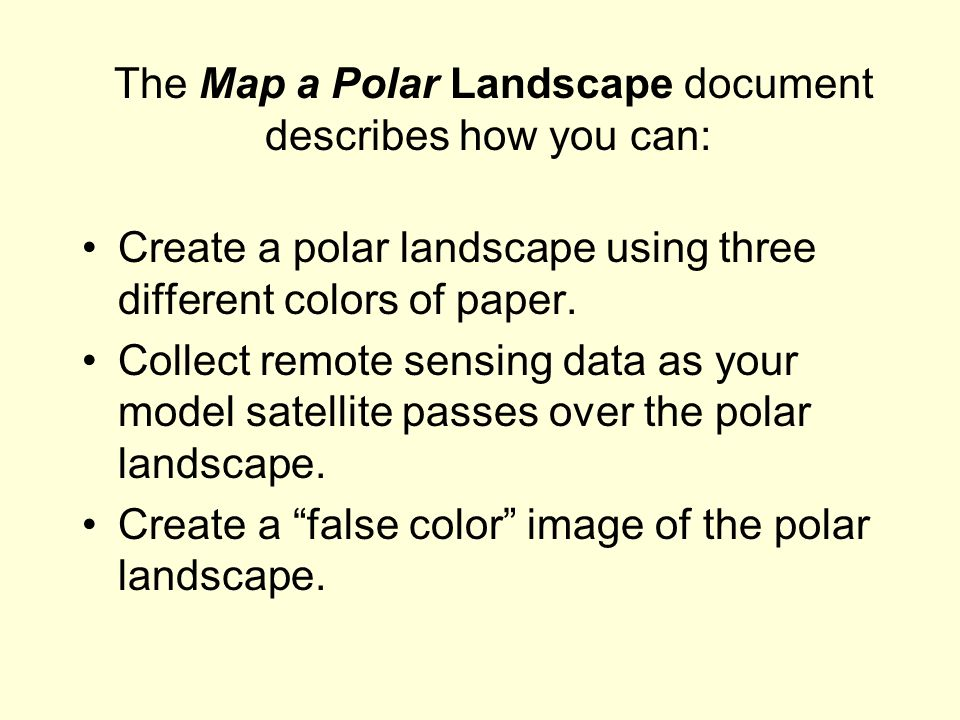 The Map a Polar Landscape document describes how you can: Create a polar landscape using three different colors of paper.