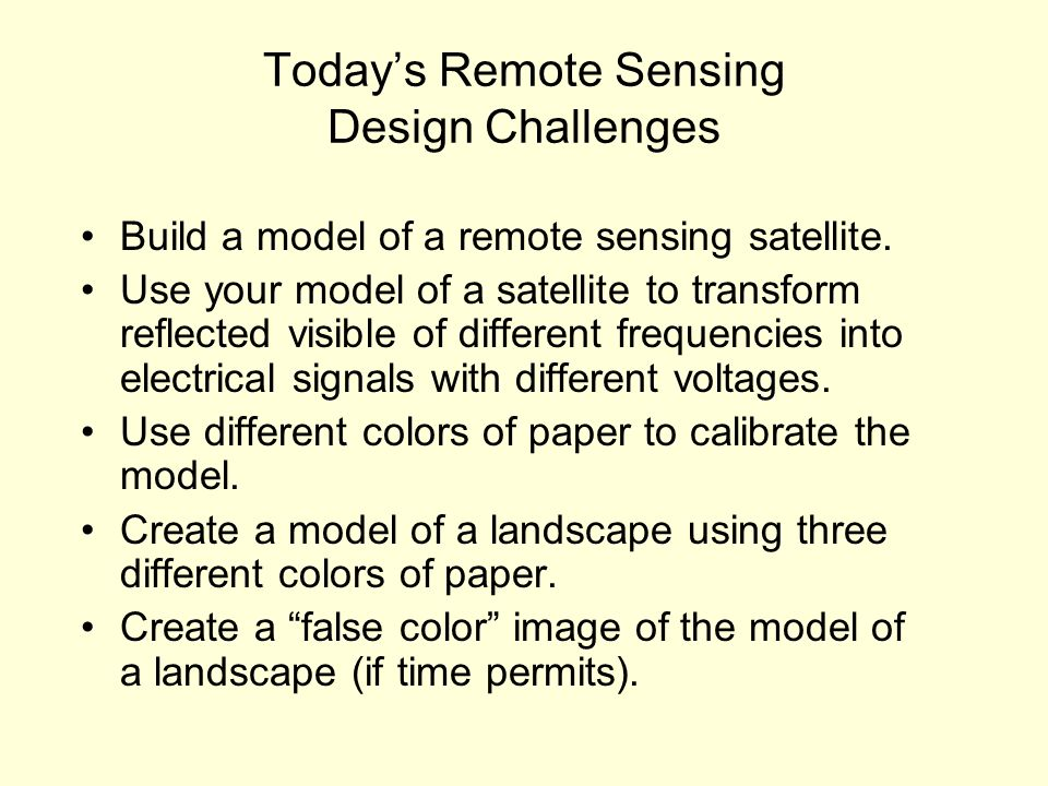 Todays Remote Sensing Design Challenges Build a model of a remote sensing satellite.