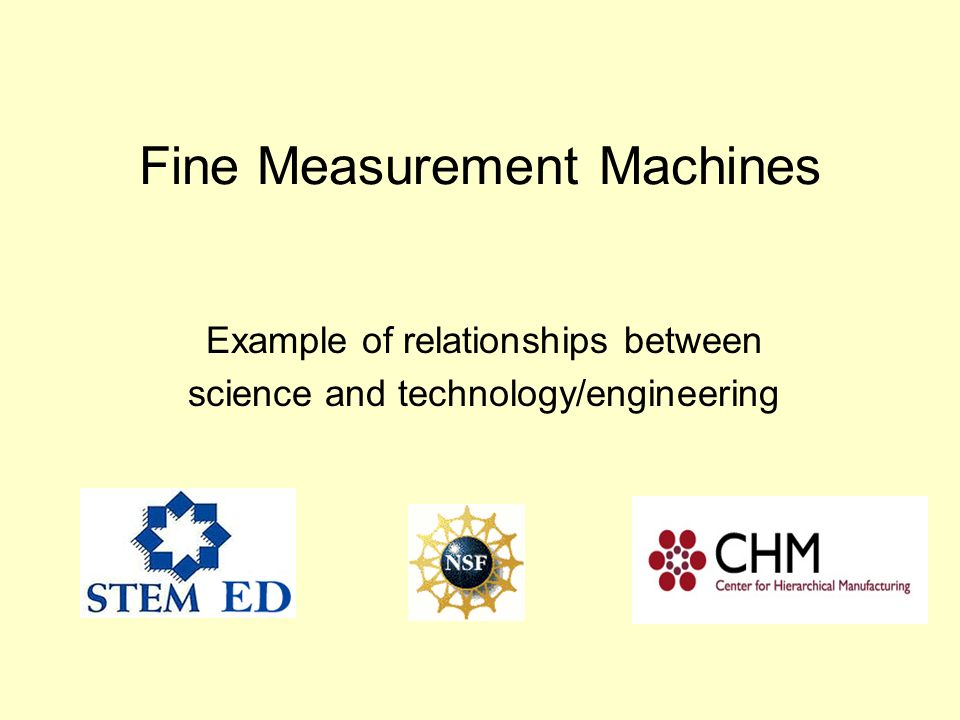 Fine Measurement Machines Example of relationships between science and technology/engineering